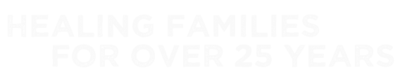 Healing Families For Over 25 Years
